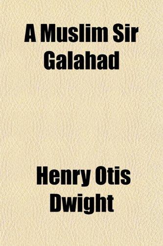 9781151388087: A Muslim Sir Galahad; A Present Day Story of Islam in Turkey