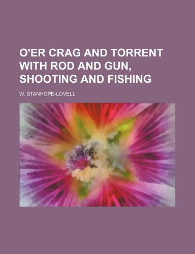 9781151400819: O'er Crag and Torrent With Rod and Gun, Shooting and Fishing