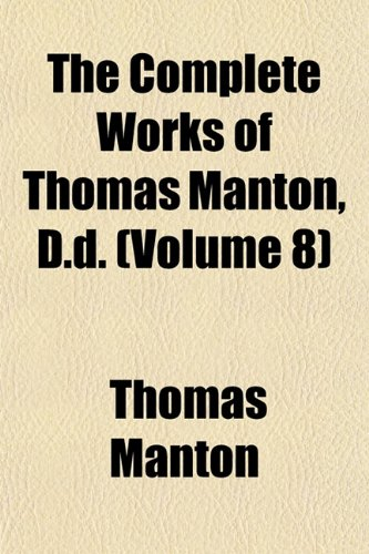 9781151408884: The Complete Works of Thomas Manton, D.d. (Volume 8)