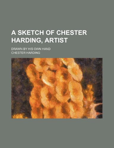 9781151413840: A Sketch of Chester Harding, Artist; Drawn by His Own Hand