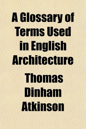 9781151418388: A Glossary of Terms Used in English Architecture