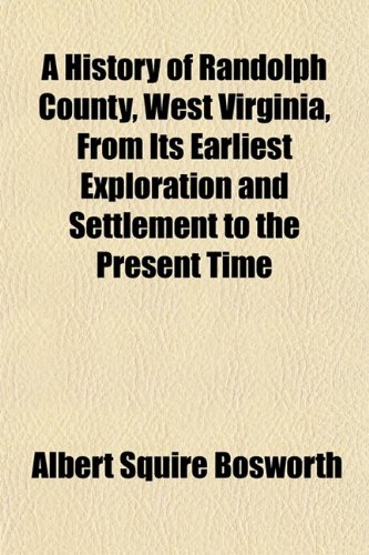 9781151420060: A History of Randolph County, West Virginia, From Its Earliest Exploration and Settlement to the Present Time