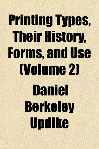 Printing Types, Their History, Forms, and Use: Updike, Daniel Berkeley