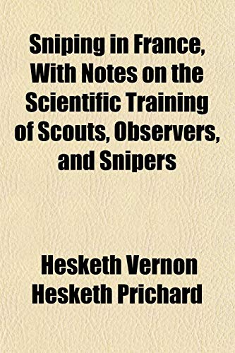 Sniping in France, with Notes on the: Prichard, Hesketh Vernon