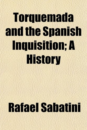 Torquemada and the Spanish Inquisition; A History (1151440868) by Sabatini, Rafael