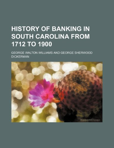History of banking in South Carolina from 1712 to 1900 (1151441449) by George Walton Williams