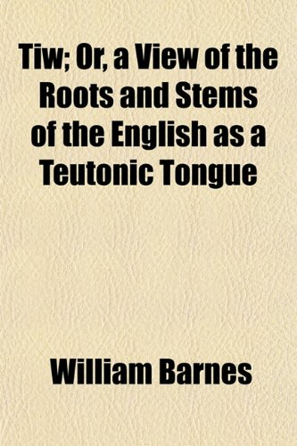 9781151454638: Tiw; Or, a View of the Roots and Stems of the English as a Teutonic Tongue