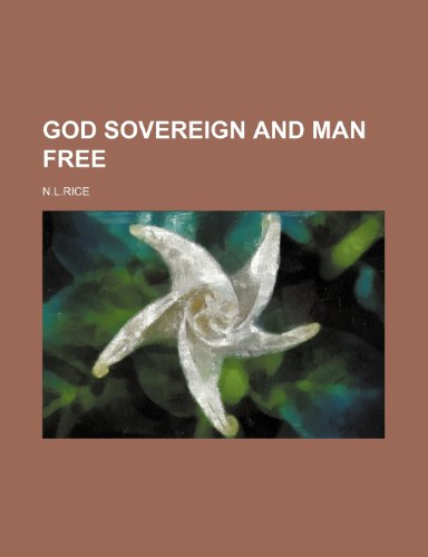 9781151455819: GOD SOVEREIGN AND MAN FREE