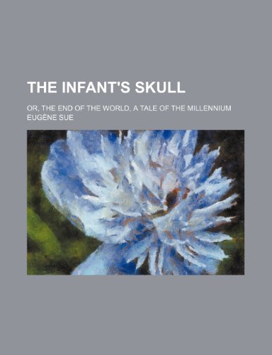 9781151465504: The Infant's Skull; Or, the End of the World, a Tale of the Millennium