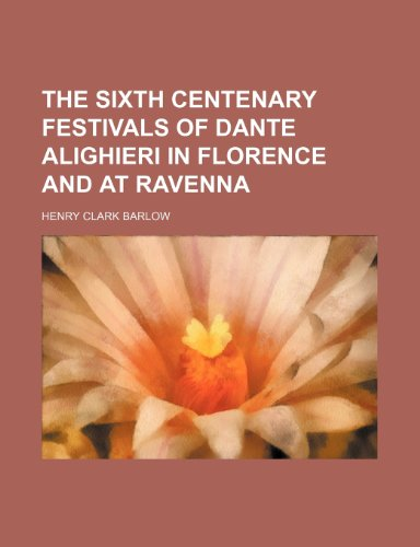 9781151467140: The Sixth Centenary Festivals of Dante Alighieri in Florence and at Ravenna