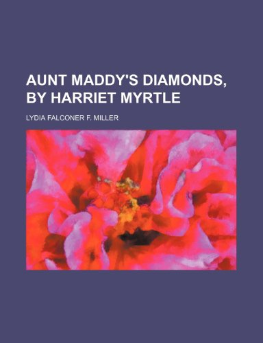 9781151470720: Aunt Maddy's Diamonds, by Harriet Myrtle