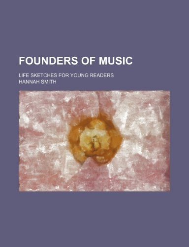 Founders of Music; Life Sketches for Young Readers (115147357X) by Smith, Hannah