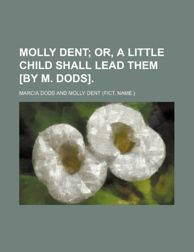 9781151477057: Molly Dent; or, A little child shall lead them [by M. Dods].