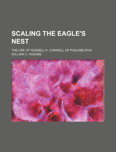 9781151479129: Scaling the eagle's nest; The life of Russell H. Conwell of Philadelphia
