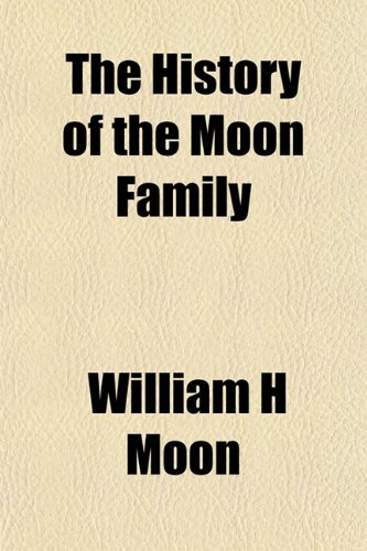 9781151480446: The History of the Moon Family