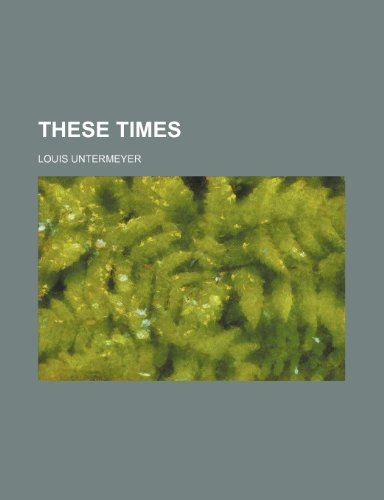 These times (1151484164) by Louis Untermeyer