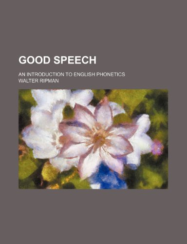 9781151490537: Good Speech; An Introduction to English Phonetics