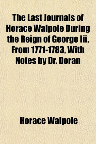 9781151499875: The Last Journals of Horace Walpole During the Reign of George Iii, From 1771-1783, With Notes by Dr. Doran