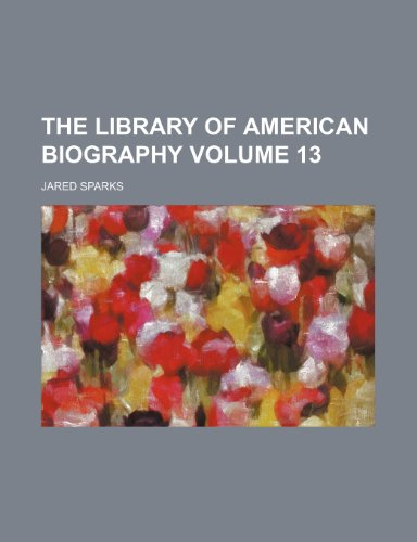 9781151506184: The library of American biography Volume 13