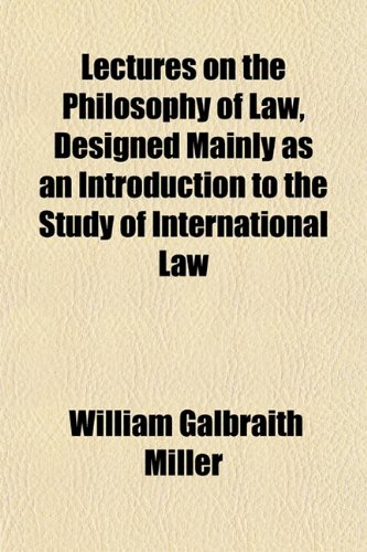 9781151512512: Lectures on the Philosophy of Law, Designed Mainly as an Introduction to the Study of International Law