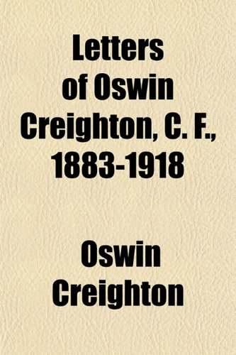 9781151512758: Letters of Oswin Creighton, C. F., 1883-1918