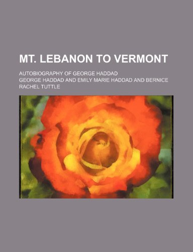9781151513373: Mt. Lebanon to Vermont; Autobiography of George Haddad