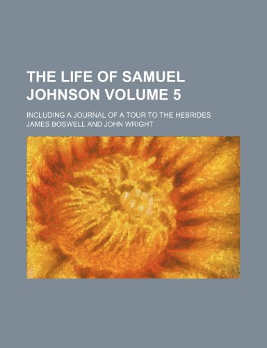 The life of Samuel Johnson Volume 5 ; including a journal of a tour to the Hebrides (9781151531261) by James Boswell