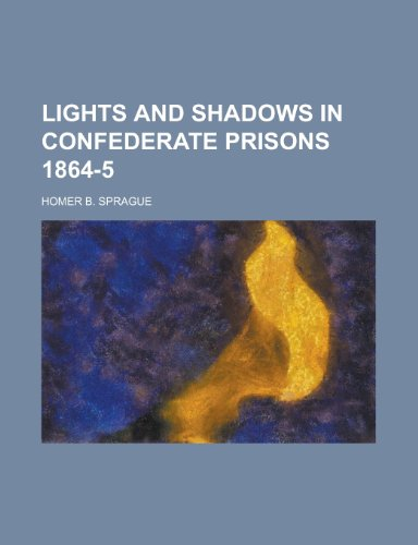 9781151533012: Lights and Shadows in Confederate Prisons 1864-5