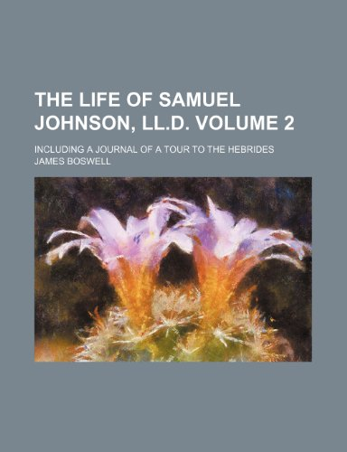 The life of Samuel Johnson, LL.D. Volume 2 ; including a journal of a tour to the Hebrides (9781151533289) by James Boswell