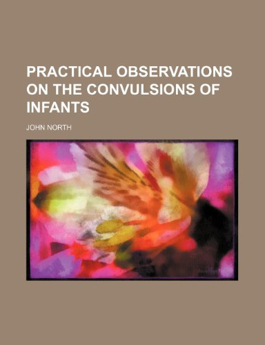 Practical Observations on the Convulsions of Infants (1151536040) by North, John