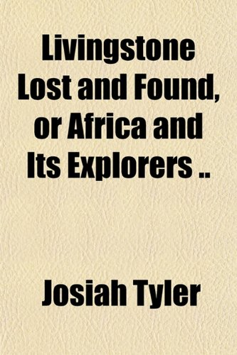 9781151537805: Livingstone Lost and Found, or Africa and Its Explorers ..