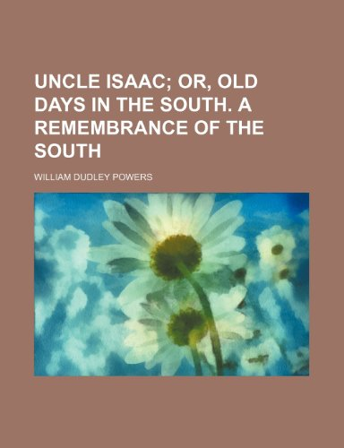 9781151543905: Uncle Isaac; or, Old days in the South. A remembrance of the South