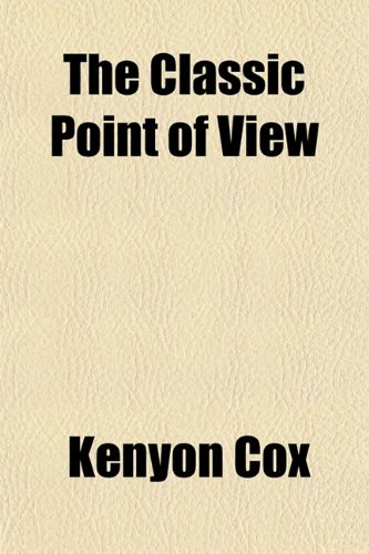 9781151547668: The Classic Point of View; Six Lectures on Painting Delivered on the Scammon Foundation at the Art Institute of Chicago in the Year 1911