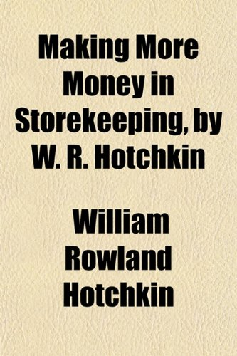 9781151552976: Making More Money in Storekeeping, by W. R. Hotchkin