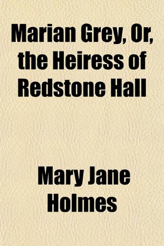 Marian Grey, Or, the Heiress of Redstone Hall (115156317X) by Holmes, Mary Jane