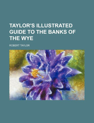 9781151565754: Taylor's illustrated guide to the banks of the Wye