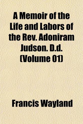 A Memoir of the Life and Labors of the Rev. Adoniram Judson, D.d (2 vol set): Wayland, Francis