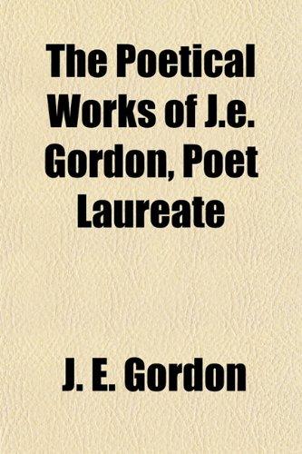 The Poetical Works of J.e. Gordon, Poet Laureate (1151568236) by Gordon, J. E.