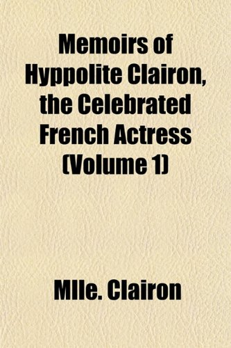 9781151572394: Memoirs of Hyppolite Clairon, the Celebrated French Actress (Volume 1)