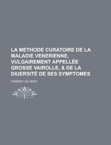 9781151582041: La Methode Curatoire de La Maladie Venerienne, Vulgairement Appellee Grosse Vairolle, & de La Diuersite de Ses Symptomes