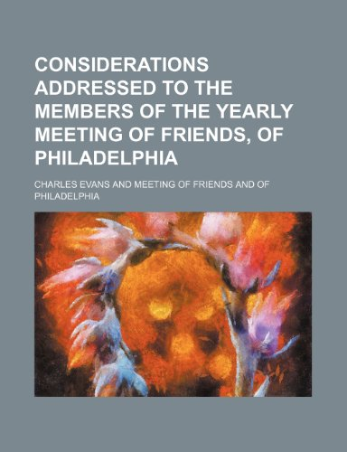 Considerations Addressed to the Members of the Yearly Meeting of Friends, of Philadelphia (1151584029) by Evans, Charles