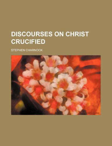 Discourses on Christ Crucified (1151584622) by Charnock, Stephen