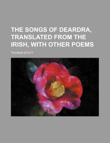 9781151596383: The Songs of Deardra, Translated From the Irish, With Other Poems
