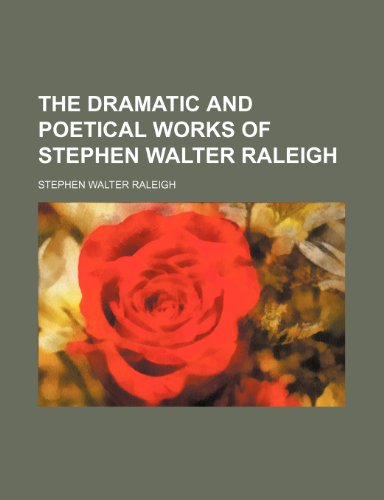 9781151602909: The dramatic and poetical works of Stephen Walter Raleigh