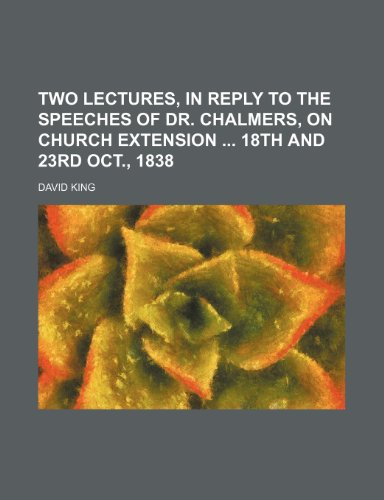 9781151604132: Two Lectures, in Reply to the Speeches of Dr. Chalmers, on Church Extension 18th and 23rd Oct., 1838