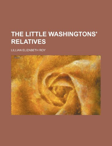 The little Washingtons' relatives (115160612X) by Lillian Elizabeth Roy