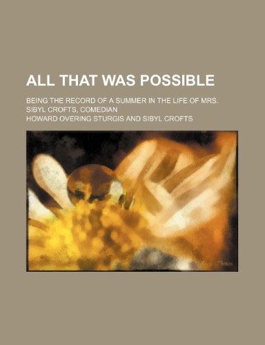 9781151606501: All That Was Possible; Being the Record of a Summer in the Life of Mrs. Sibyl Crofts, Comedian
