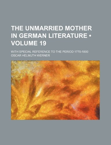 9781151620750: The Unmarried Mother in German Literature (Volume 19); With Special Reference to the Period 1770-1800