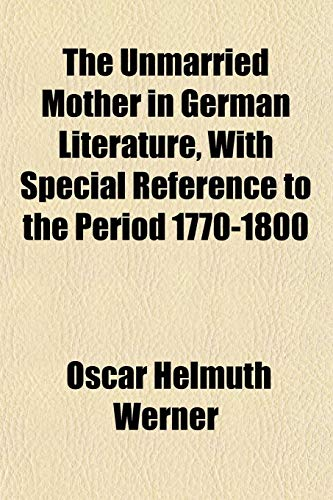 9781151620774: The Unmarried Mother in German Literature, With Special Reference to the Period 1770-1800