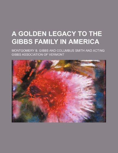 9781151631428: A Golden Legacy to the Gibbs Family in America